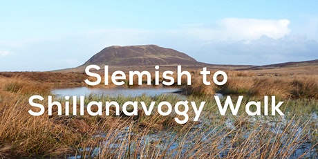 Slemish to Shillanavogy Walk tickets