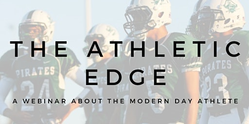 The Athletic Edge: A Webinar About the Modern Day Athlete