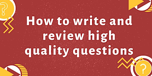 How to write and review high quality questions