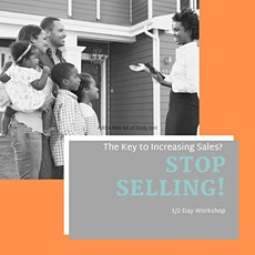 The Key to Increasing Sales? STOP Selling! tickets