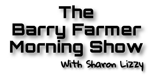 The Barry Farmer Morning Show with Sharon Lizzy  LIVE!