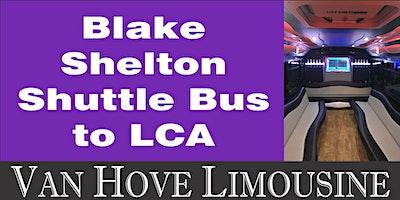 Blake Shelton Shuttle Bus to LCA from Hamlin Pub 22 Mile & Hayes