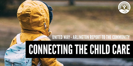 CONNECTING THE CHILD CARE | United Way - Arlington Report to the Community