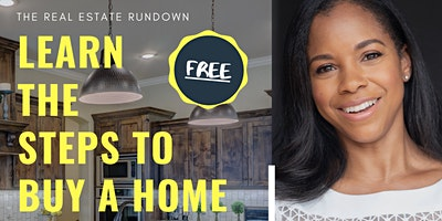 The Real Estate Rundown- Learn the Steps to Buy a Home