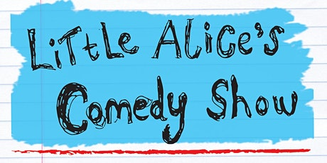 Little Alice's Comedy Show tickets