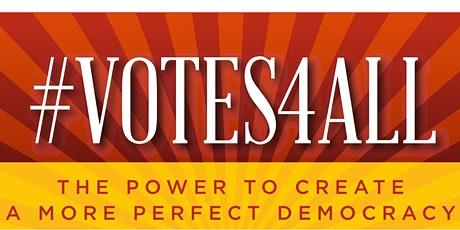 #VOTES4ALL The Power To Create a More Perfect Democracy | April 16th tickets