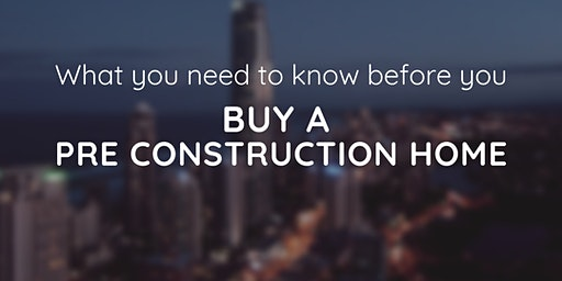 Everything you need to know Before you buy a Pre-construction home