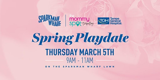 Sparkman Wharf & Mommy Spot Spring Playdate presented by Tampa General Hospital