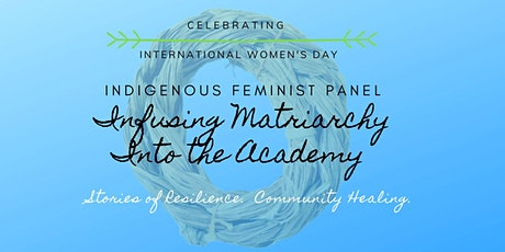 Indigenous Feminist Panel: Infusing Matriarchy Into the Academy  tickets
