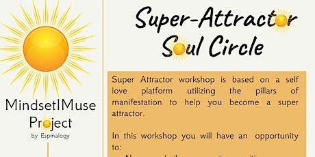 Super Attractor Soul Circle (Meditation & Manifestation Workshop) tickets