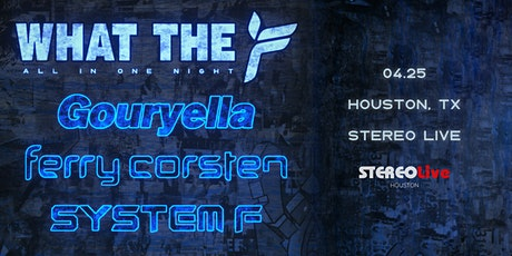 WTF Tour - Ferry Corsten, Gouryella, and System F - Stereo Live Houston tickets