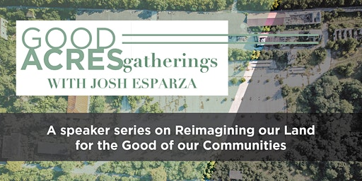 Good Acres Gatherings: Josh Esparza