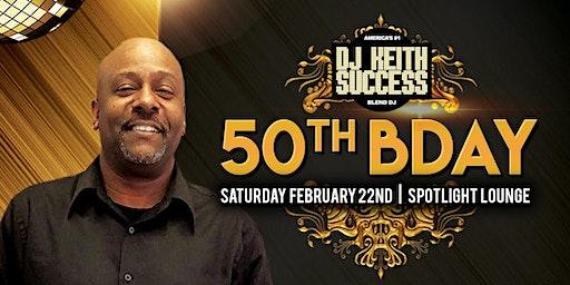 DJ KEITH SUCCESS 50th BIRTHDAY BASH