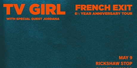 TV GIRL's 6 and ½ Year Anniversary of French Exit Tour featuring Jordana tickets