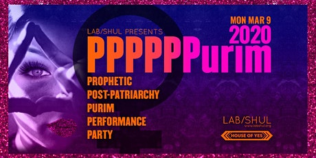 PPPPPPurim 2020: Prophetic Post-Patriarchy Purim Performance Party tickets