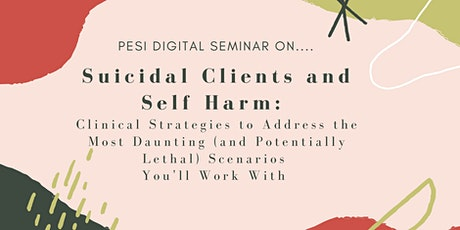 Suicidal Clients and Self Harm Behaviors (PESI Digital Seminar) tickets