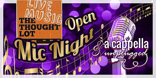 A Cappella & Unplugged Open Mic @ The Thought Lot