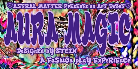ASTRAL MATTER PrEsEnTs AURA MAGIC A FaShiOn PLaY ExPeRiEnCe ☆ :) tickets