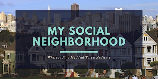 MY SOCIAL NEIGHBORHOOD: Where to Find My Ideal Target Audience
