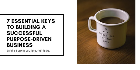 7 Essential Keys to Build a Successful Purpose-Driven Business tickets