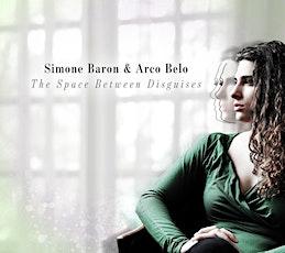 Simone Baron & Arco Belo: The Space Between Disguises Album Release tickets