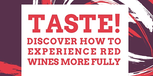 Taste! Discover how to experience red wines more fully