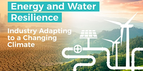 Energy and Water Resilience:  Industry Adapting to a Changing Climate tickets