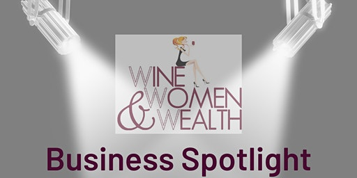 Wine, Women & Wealth Business Spotlight - March