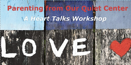 Parenting from Our Quiet Center - A Heart Talks Workshop tickets