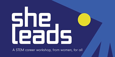 She Leads: A STEM Career Workshop, from women, for all tickets