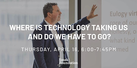 Where is Technology Taking Us and Do We Have to Go? tickets