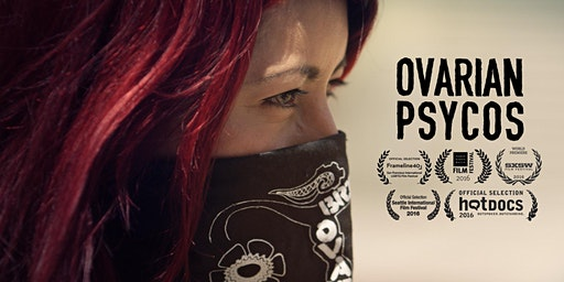Ovarian Psycos: Film Screening and Community Discussion