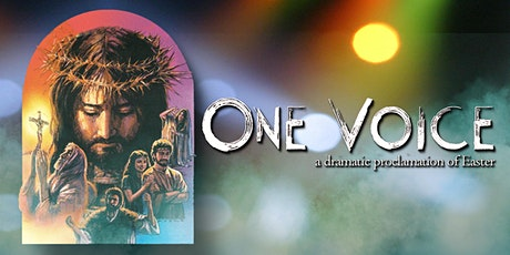 "Passion Play, ""One Voice,"" a dramatic Easter musical. tickets"