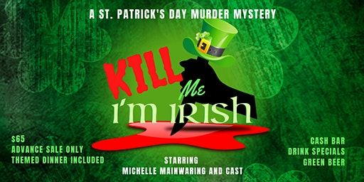 """Kill Me, I'm Irish""   A St. Patrick's Day Murder Mystery"