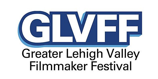 The Greater Lehigh Valley Filmmaker Festival: BLOCK 2