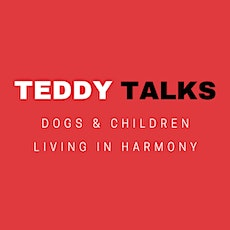TEDDY TALKS - Dogs & Children Living In Harmony tickets