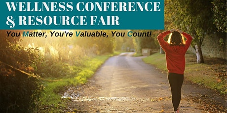 Wellness Conference & Resource Fair: You Matter, You're Valuable, You Count tickets
