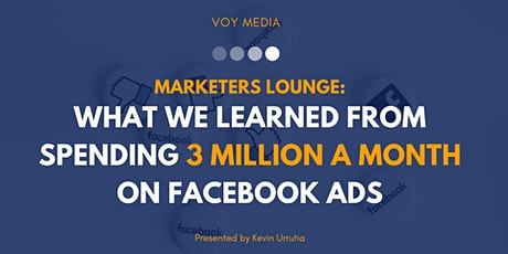 Marketers Lounge: Lessons From Spending $3M/Month On Facebook Ads tickets