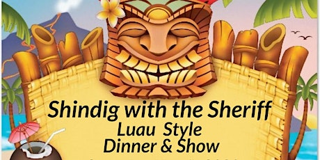 Shindig with the Sheriff- Luau Style Dinner & Show tickets