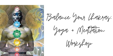Balancing Your Chakras: Yoga + Meditation Workshop tickets