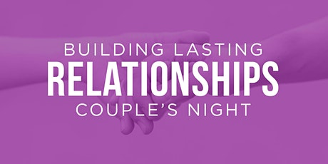 Building Lasting Relationships (Couples Night) tickets