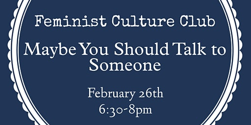 Feminist Culture Club: Maybe You Should Talk to Someone