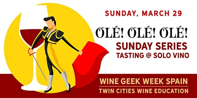 Wine Geek Week: Spain - OLÉ! OLÉ! OLÉ! SUNDAY SERIES AT SOLO VINO