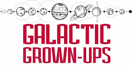 Galactic Grown-ups: Art & Cosmic Connection tickets