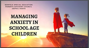 Norfolk SEPAC-Managing Anxiety in School Age Children-Free Parent Workshop