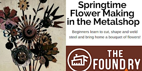 (Sold Out!) Springtime Flowers - Intro to Metal Sculpture @TheFoundry tickets