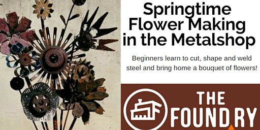 Springtime Flowers - Intro to Metal Sculpture @TheFoundry