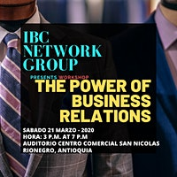 WORKSHOP INTERNACIONAL/ THE POWER OF BUSINESS RELATIONS IBCNETWORK COLOMBIA