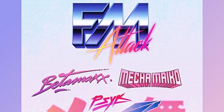 *New Date* SYNTH CITY: FM Attack, Betamaxx, Mecha Maiko, PSYK tickets