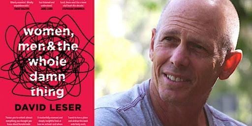 David Leser: Women, Men & The Whole Damn Thing